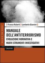 Manuale dell'antiterrorismo. Evoluzione normativa e nuovi strumenti investigativi