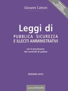 Leggi di pubblica sicurezza ed illeciti amministrativi. Con il prontuario per i controlli di polizia