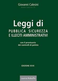 Leggi di pubblica sicurezza e illeciti amministrativi. Con il prontuario dei controlli di polizia.pdf