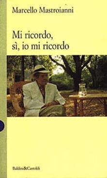 Mi ricordo, sì, io mi ricordo - Marcello Mastroianni - copertina