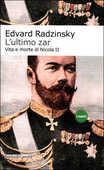 Libro L' ultimo zar. Vita e morte di Nicola II Edvard Radzinskij