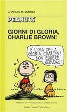 Libro Giorni di gloria, Charlie Brown! Charles M. Schulz