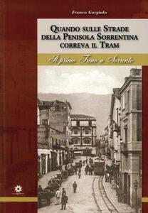 Quando sulle strade della Penisola Sorrentina correva il tram. Il primo treno a Sorrento