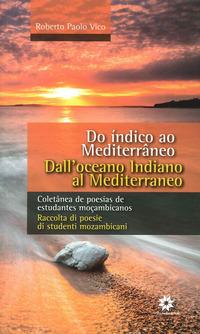Dall'Oceano Indiano al Mediterraneo. Raccolta di poesie di studenti mozambicani. Ediz. italiana e portoghese - Vico Roberto P. - wuz.it