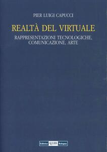 Realtà del virtuale. Rappresentazioni tecnologiche, comunicazioni, arte