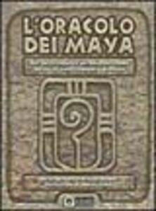 L' oracolo dei maya. Dall'antica saggezza dei maya un sistema basato sul sacro calendario profetico. Con 44 carte