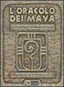 L oracolo dei maya. Dallantica saggezza dei maya un sistema basato sul sacro calendario profetico. Con 44 carte.pdf