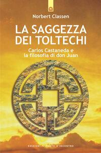 La saggezza dei Toltechi. Carlos Castaneda e la filosofia di don Juan