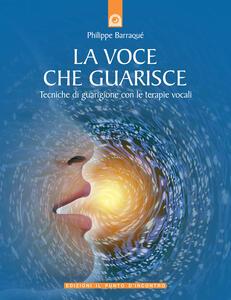 La Voce Che Guarisce Tecniche Di Guarigione Con Le Terapie Vocali Philippe Barraque Libro Il Punto D Incontro Salute E Benessere Ibs