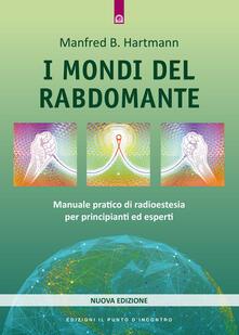 I mondi del rabdomante. Grande manuale del rabdomante per principianti ed esperti.pdf