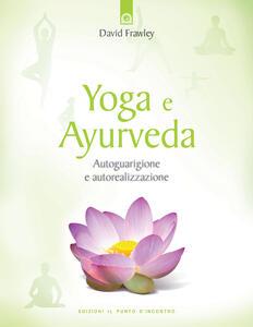 Yoga e ayurveda. Autoguarigione e autorealizzazione