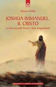 Joshua Immanuel, il Cristo. La sua vita sulla terra e i suoi insegnamenti