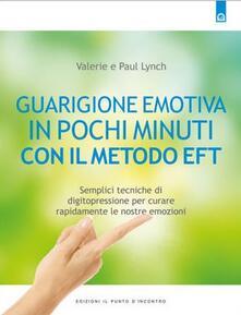 Guarigione emotiva in pochi minuti. Semplici tecniche di digitopressione per curare rapidamente le nostre emozioni.pdf