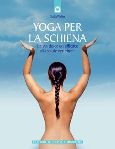Yoga per la schiena. La via dolce ed efficace alla salute vertebrale