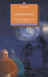 L' antiprofezia. Rivelazioni delle guide extraterrestri per il terzo millennio