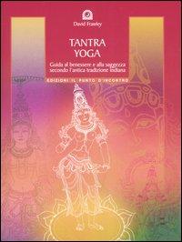 Tantra Yoga. Segreti spirituali dell'Ayurveda. Guida al benessere e alla saggezza secondo l'antica tradizione indiana