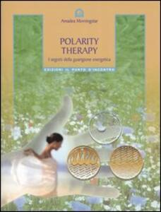Polarity therapy. I segreti della guarigione energetica