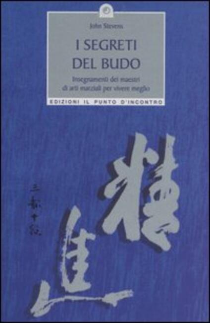 I segreti del Budo. Insegnamenti dei maestri di arti marziali per vivere meglio - John Stevens - copertina