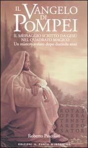 Il Vangelo di Pompei. Il messaggio scritto da Gesù nel Quadrato Magico. Un mistero svelato dopo duemila anni
