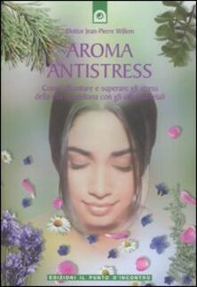 Camfeed.it Aroma antistress. Come affrontare e superare gli stress della vita quotidiana con gli olii essenziali Image