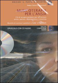 Musicoterapia per l'ansia. Con CD Audio