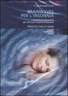 Brainwaves per linsonnia. Sonorità terapeutiche per ritrovare la gioia di dormire. Audiolibro. CD Audio.pdf