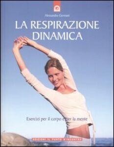 La respirazione dinamica. Esercizi per il corpo e per la mente