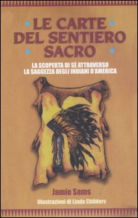 Le carte del sentiero sacro. La scoperta di sé attraverso la saggezza degli indiani d'America. Con 44 carte