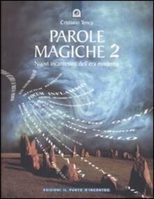 Criticalwinenotav.it Parole magiche. Vol. 2: Nuovi incantesimi dell'era moderna. Image