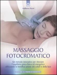 Ipabsantonioabatetrino.it Massaggio fotocromatico. Un metodo innovativo per ritrovare l'equilibrio psico-fisico ed energetico utilizzando la benefica azione dei colori e della luce Image