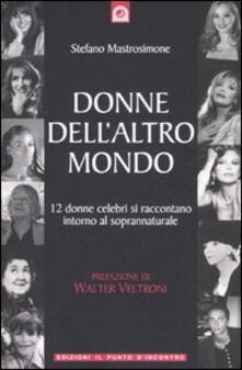 Donne dellaltro mondo. Dodici donne celebri si raccontano intorno al soprannaturale.pdf