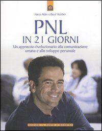 PNL in 21 giorni. Un approccio rivoluzionario alla comunicazione umana e allo sviluppo personale