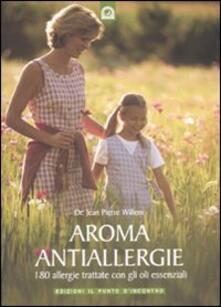 Aroma antiallergie. 180 allergie trattate con oli essenziali - Jean-Pierre Willem - copertina