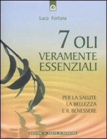 Sette oli veramente essenziali. Per la salute, la bellezza e il benessere.pdf
