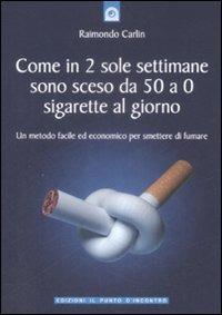 Come in due sole settimane sono sceso da 50 a 0 sigarette al giorno. Un metodo facile ed economico per smettere di fumare