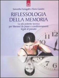 Riflessologia della memoria. La più potente tecnica per liberarsi da paure e condizionamenti legati al passato - Samantha Fumagalli,Flavio Gandini - copertina