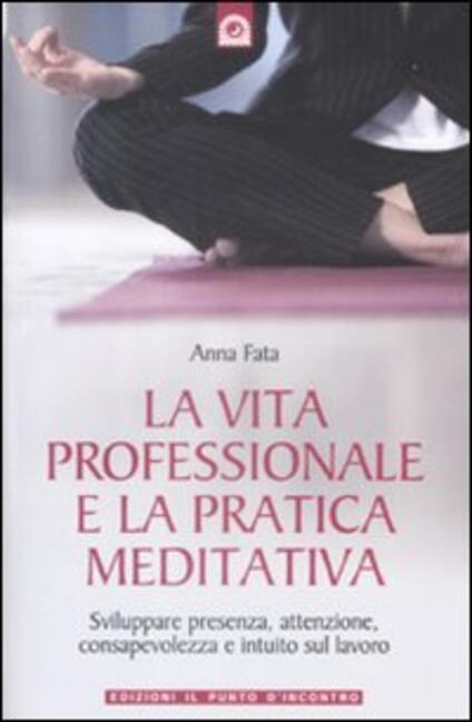 La vita professionale e la pratica meditativa - Anna Fata - copertina
