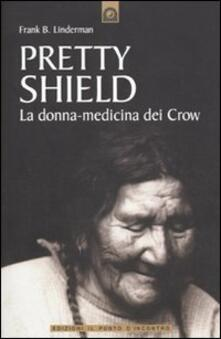 Nordestcaffeisola.it Pretty Shield. La donna-medicina dei Crow Image