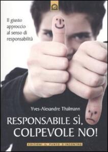 Responsabile sì, colpevole no! Il giusto approccio al senso di responsabilità