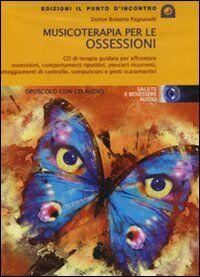 Musicoterapia per le ossessioni. Con CD-Audio