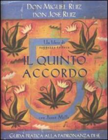 Il quinto accordo. Guida pratica alla padronanza di sé. Un libro di saggezza tolteca - Miguel Ruiz,José Ruiz,Janet Mills - copertina