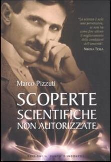 Scoperte scientifiche non autorizzate. Oltre la verità ufficiale - Marco Pizzuti - copertina