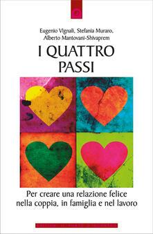 I quattro passi. Per creare una relazione felice nella coppia, in famiglia e nel lavoro - Alberto Mantovani,Stefania Muraro,Eugenio Vignali - ebook