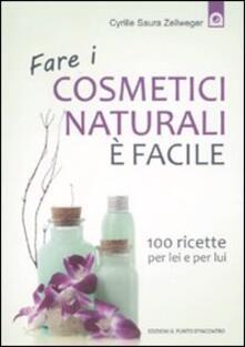 Fare i cosmetici naturali è facile. 100 ricette per lei e per lui - Cyrille Saura Zellweger - copertina