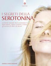 I segreti della serotonina. L'ormone naturale che fa aumentare il buon umore, riduce il dolore e limita gli eccessi di cibo e di alcol