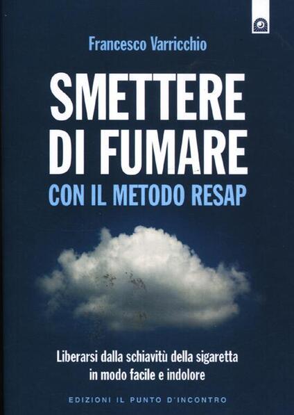 Smettere di fumare con il metodo RESAP. Liberarsi dalla schiavitù della sigaretta in modo facile e indolore - Francesco Varricchio - copertina