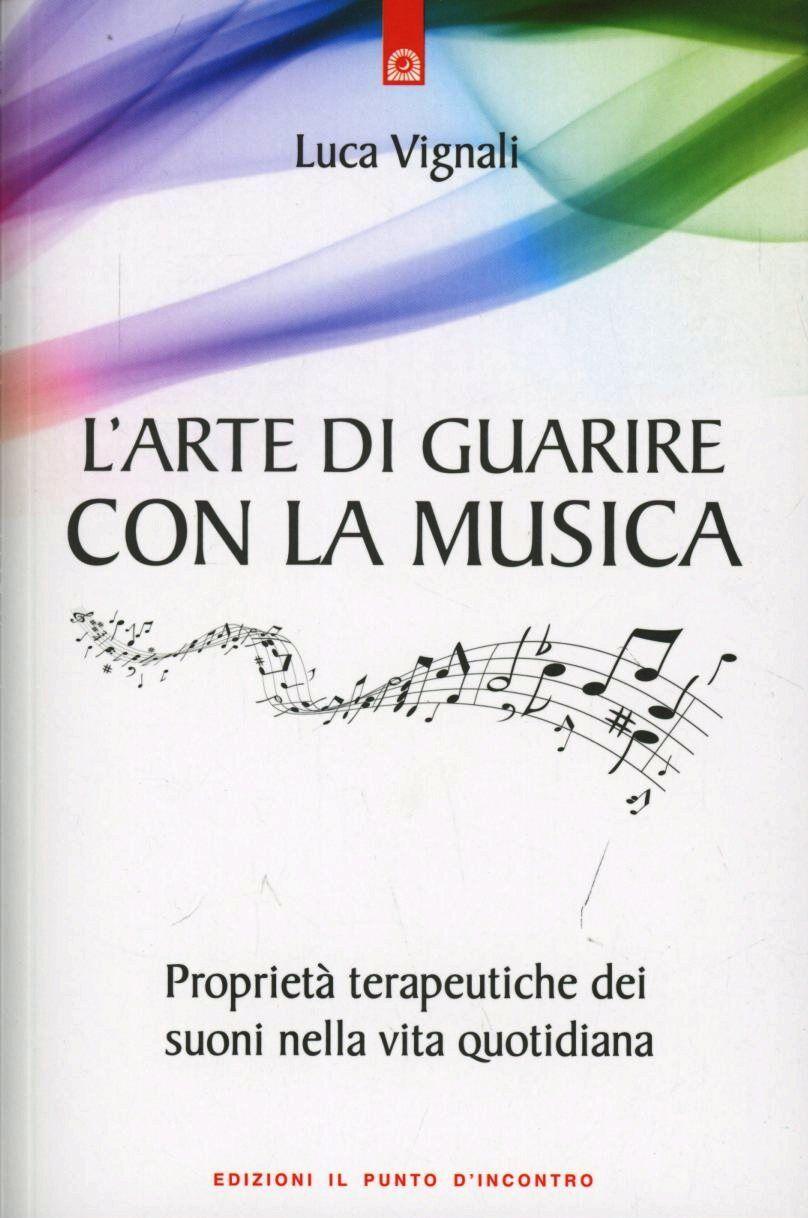 L' arte di guarire con la musica. Proprietà terapeutiche dei suoni nella vita quotidiana