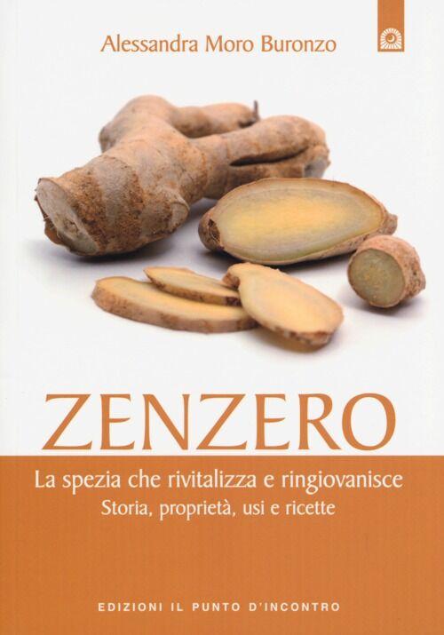 Zenzero. La spezia miracolosa che rivitalizza e ringiovanisce l'organismo. Storia, proprietà, usi e ricette
