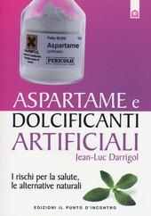 Aspartame e dolcificanti artificiali. I rischi per la salute, le alternative naturali