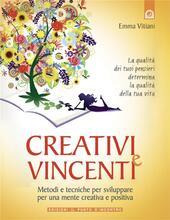 Creativi e vincenti. Sviluppare una mente brillante e comunicativa con la «tecnica del pensiero positivo creativo»